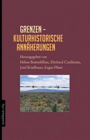 Grenzen – Kulturhistorische Annäherungen von Breitenfellner,  Helene, Crailsheim,  Eberhard, Köstlbauer,  Josef, Pfister,  Eugen
