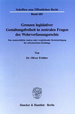 Grenzen legislativer Gestaltungsfreiheit in zentralen Fragen des Wehrverfassungsrechts. von Fröhler,  Oliver