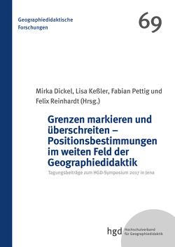 Grenzen markieren und überschreiten – Positionsbestimmungen im weiten Feld der Geographiedidaktik von Dickel,  Mirka, Keßler,  Lisa, Pettig,  Fabian, Reinhardt,  Felix