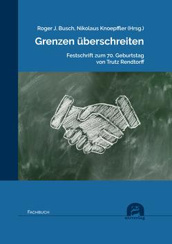 Grenzen überschreiten von Busch,  Roger J., Knoepffler,  Nikolaus