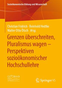 Grenzen überschreiten, Pluralismus wagen – Perspektiven sozioökonomischer Hochschullehre von Fridrich,  Christian, Hedtke,  Reinhold, Ötsch,  Walter Otto