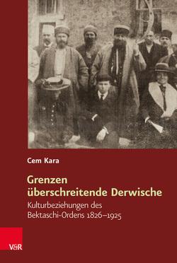 Grenzen überschreitende Derwische von Graf,  Friedrich Wilhelm, Havelka,  Miloš, Kara,  Cem, Matusik,  Przemysław, Schulze Wessel,  Martin