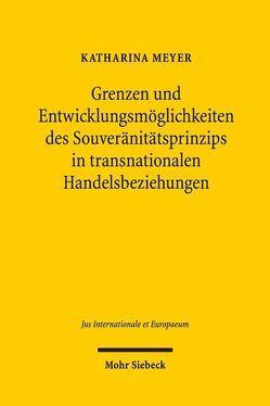 Grenzen und Entwicklungsmöglichkeiten des Souveränitätsprinzips in transnationalen Handelsbeziehungen von Meyer,  Katharina