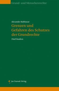 Grenzen und Gefahren des Schutzes der Grundrechte von Balthasar,  Alexander