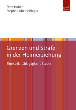 Grenzen und Strafe in der Heimerziehung von Huber,  Sven, Kirchschlager,  Stephan