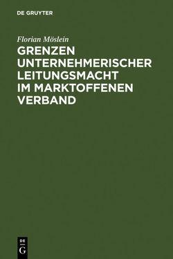 Grenzen unternehmerischer Leitungsmacht im marktoffenen Verband von Möslein,  Florian