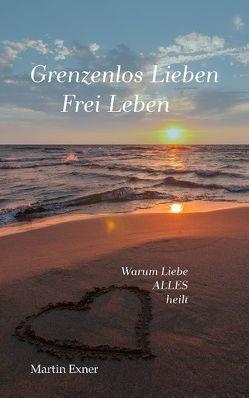 Grenzenlos lieben – Frei leben von Exner,  Martin