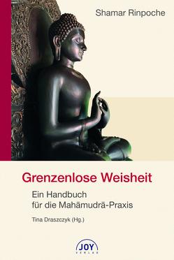 Grenzenlose Weisheit von Dr. Draszczyk,  Tina, Shamar Rinpoche,  Kunzig