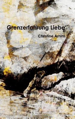 Grenzerfahrung Liebe von Arnim,  Christine