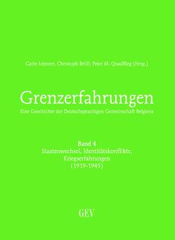Grenzerfahrungen Band 4: Staatenwechsel, Identitätskonflikte, Kriegserfahrungen (1919-1945) von Brüll,  Christoph, Lejeune,  Carlo, Quadflieg,  Peter M