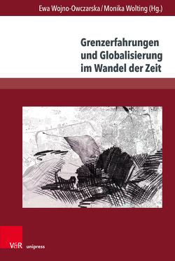 Grenzerfahrungen und Globalisierung im Wandel der Zeit von Wojno-Owczarska,  Ewa, Wolting,  Monika