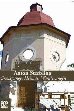 Grenzgänge, Heimat, Wanderungen von Sterbling,  Anton