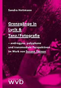 Grenzgänge in Lyrik & Tanz/Fotografie von Hettmann,  Sandra