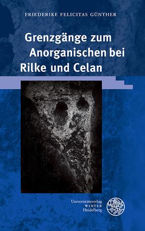 Grenzgänge zum Anorganischen bei Rilke und Celan von Günther,  Friederike Felicitas