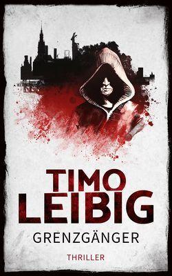 Grenzgänger: Thriller von Leibig,  Timo