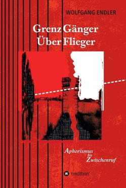 GrenzGänger ÜberFlieger von Endler,  Wolfgang, Schaller (Umschlaggestaltung,  Illustration),  Dorothy Siegl,  Rainer Wieczorek,  Manfred