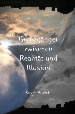 Grenzgänger zwischen Realität und Illusion von Watzek,  Steven