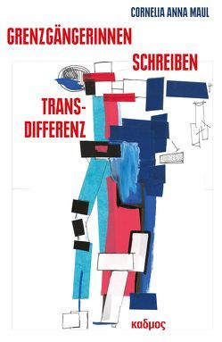 Grenzgängerinnen-Schreiben-Transdifferenz von Maul,  Cornelia Anna
