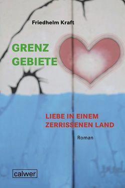 Grenzgebiete – Liebe in einem zerrissenem Land von Kraft,  Friedhelm
