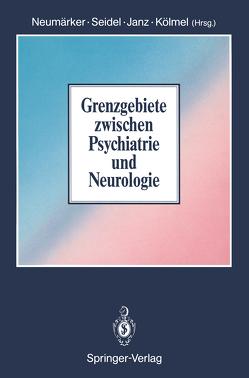 Grenzgebiete zwischen Psychiatrie und Neurologie von Janz,  D., Kölmel,  H.W., Neumärker,  K.-J., Seidel,  M.