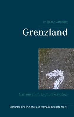 Grenzland von Atzmüller,  Robert