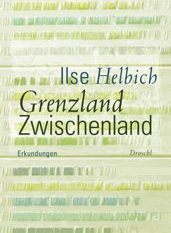 Grenzland Zwischenland von Helbich,  Ilse