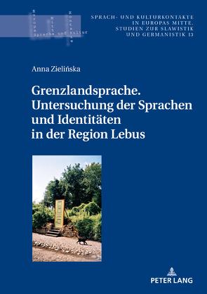 Grenzlandsprache. Untersuchung der Sprachen und Identitäten in der Region Lebus von Zielinska,  Anna