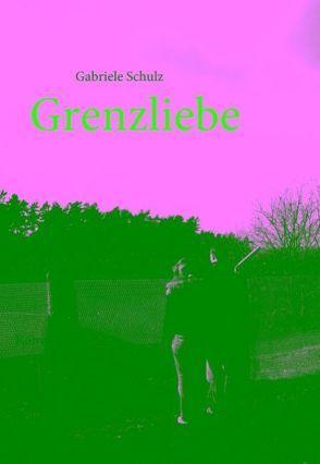Grenzliebe von Schulz,  Gabriele