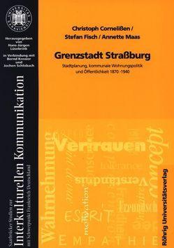 Grenzstadt Straßburg von Cornelißen,  Christoph, Fisch,  Stefan, Hudemann,  Rainer, Maas,  Annette