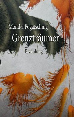Grenzträumer von Pogatschnig,  Monika