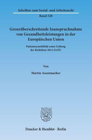 Grenzüberschreitende Inanspruchnahme von Gesundheitsleistungen in der Europäischen Union. von Assenmacher,  Martin