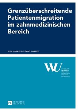 Grenzüberschreitende Patientenmigration im zahnmedizinischen Bereich von Delgado Jimenez,  Jose Gabriel