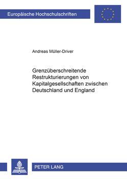 Grenzüberschreitende Restrukturierungen von Kapitalgesellschaften zwischen Deutschland und England von Müller-Driver,  Andreas
