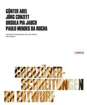 Grenzüberschreitungen im Entwurf von Abel,  Günter, Conzett,  Jürg, Jauch,  Ursula Pia, Mendes da Rocha,  Paulo