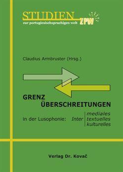Grenzüberschreitungen in der Lusophonie von Armbruster,  Claudius