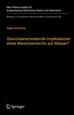 Grenzüberschreitende Implikationen eines Menschenrechts auf Wasser? von Kirschner,  Adele
