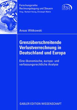 Grenzüberschreitende Verlustverrechnung in Deutschland und Europa von Watrin,  Prof. Dr. Christoph, Wittkowski,  Ansas