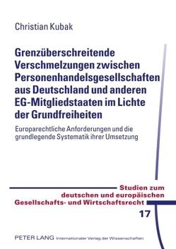 Grenzüberschreitende Verschmelzungen zwischen Personenhandelsgesellschaften aus Deutschland und anderen EG-Mitgliedstaaten im Lichte der Grundfreiheiten von Kubak,  Christian