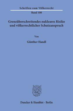 Grenzüberschreitendes nukleares Risiko und völkerrechtlicher Schutzanspruch. von Handl,  Günther
