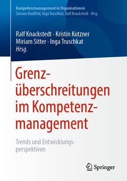 Grenzüberschreitungen im Kompetenzmanagement von Knackstedt,  Ralf, Kutzner,  Kristin, Sitter,  Miriam, Truschkat,  Inga