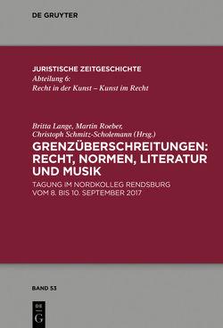 Grenzüberschreitungen: Recht, Normen, Literatur und Musik von Lange,  Britta, Roeber,  Martin, Schmitz-Scholemann,  Christoph