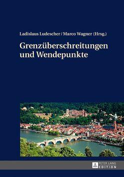 Grenzüberschreitungen und Wendepunkte von Ludescher,  Ladislaus, Wagner,  Marco