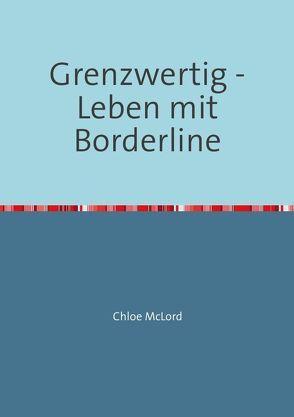 Grenzwertig – Leben mit Borderline von McLord,  Chloe