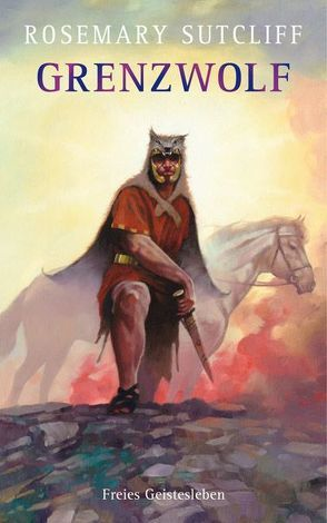 Grenzwolf von Martin,  John F., Sutcliff,  Rosemary, von dem Borne,  Astrid