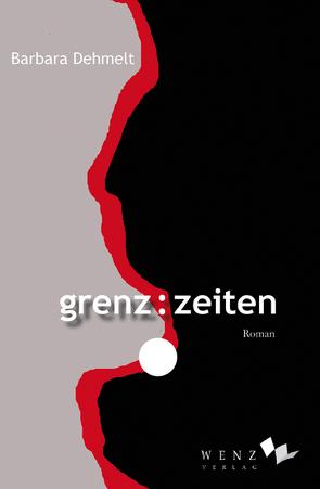 grenz:zeiten von Dehmelt,  Barbara