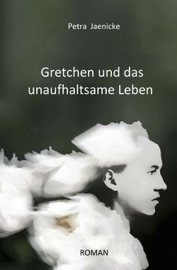 Gretchen und das unaufhaltsame Leben von Jaenicke,  Petra