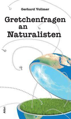 Gretchenfragen an Naturalisten von Vollmer,  Gerhard