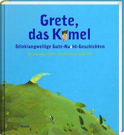 Grete, das Kamel von Pin,  Isabel, Trubel,  Veronika