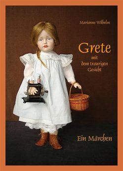 Grete mit dem traurigen Gesicht von Wilhelm,  Marianne