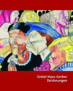 Gretel Haas-Gerber – Zeichnungen von Brandenburger-Eisele,  Gerlinde, Grathwohl-Scheffel,  Christiane, Haas-Gerber,  Gretel, Kaupen-Haas,  Heidrun